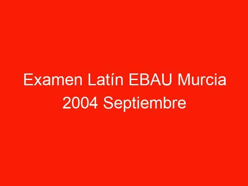 examen latin ebau murcia 2004 septiembre 4173
