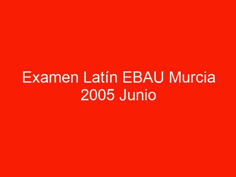 examen latin ebau murcia 2005 junio 4137