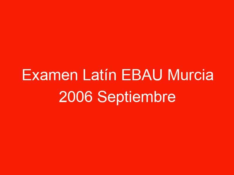 examen latin ebau murcia 2006 septiembre 4177