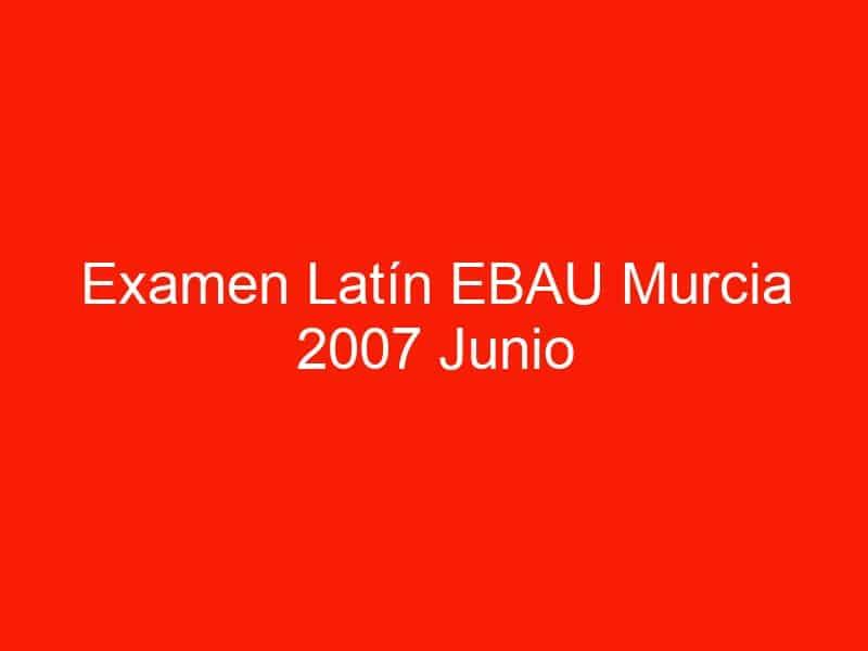 examen latin ebau murcia 2007 junio 4141