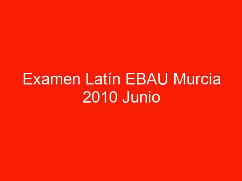 examen latin ebau murcia 2010 junio 4147