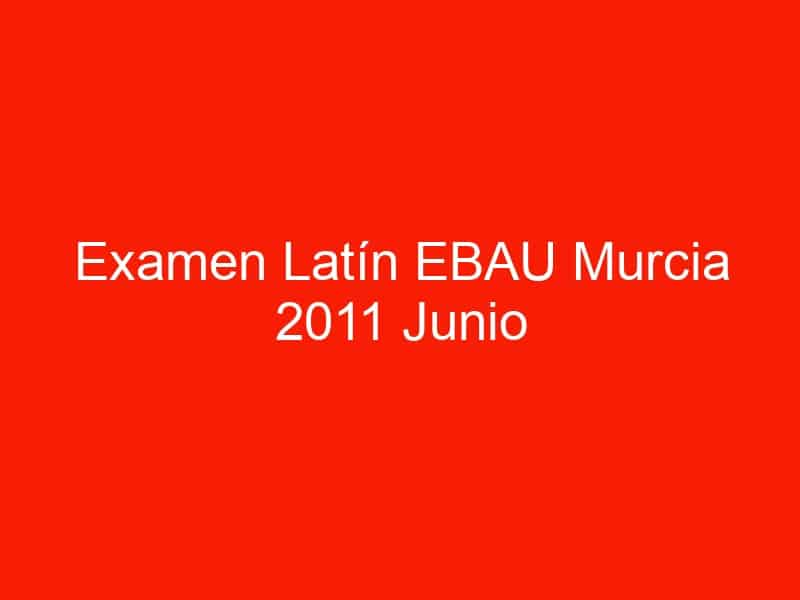 examen latin ebau murcia 2011 junio 4149