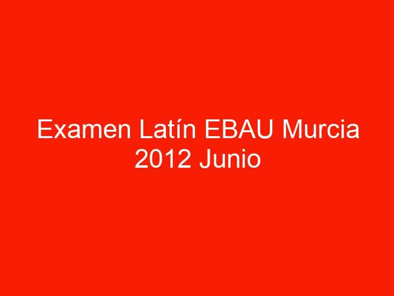 examen latin ebau murcia 2012 junio 4151