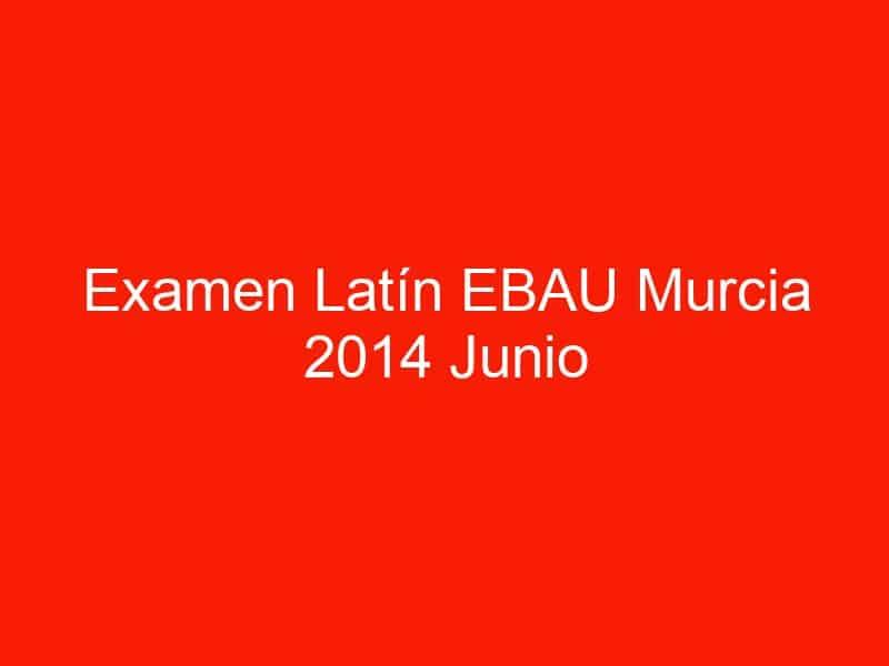 examen latin ebau murcia 2014 junio 4155