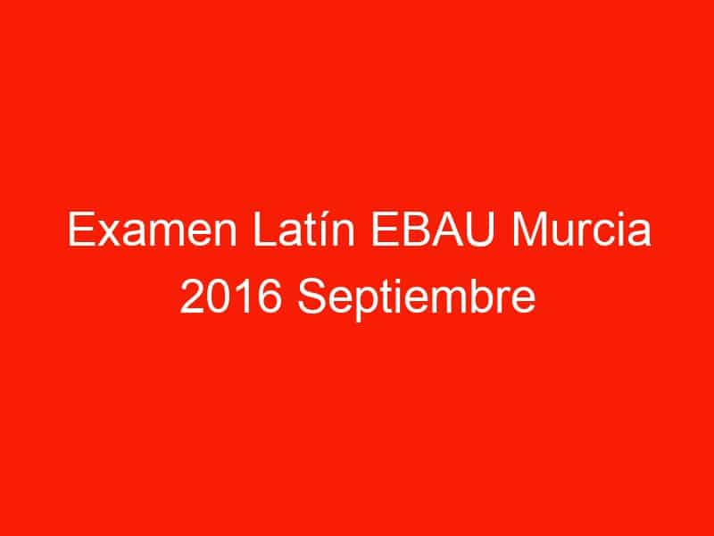 examen latin ebau murcia 2016 septiembre 4197