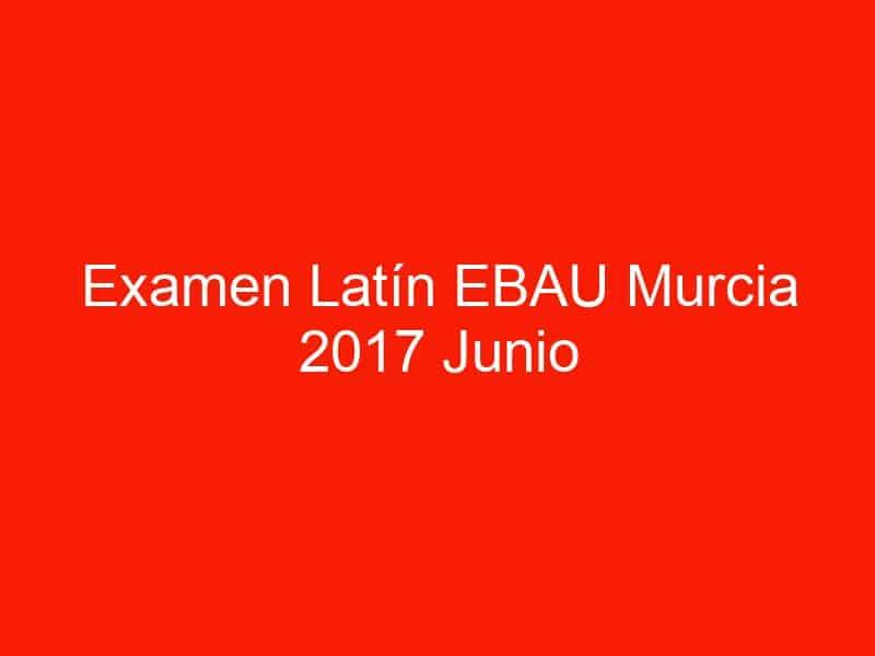 examen latin ebau murcia 2017 junio 4161