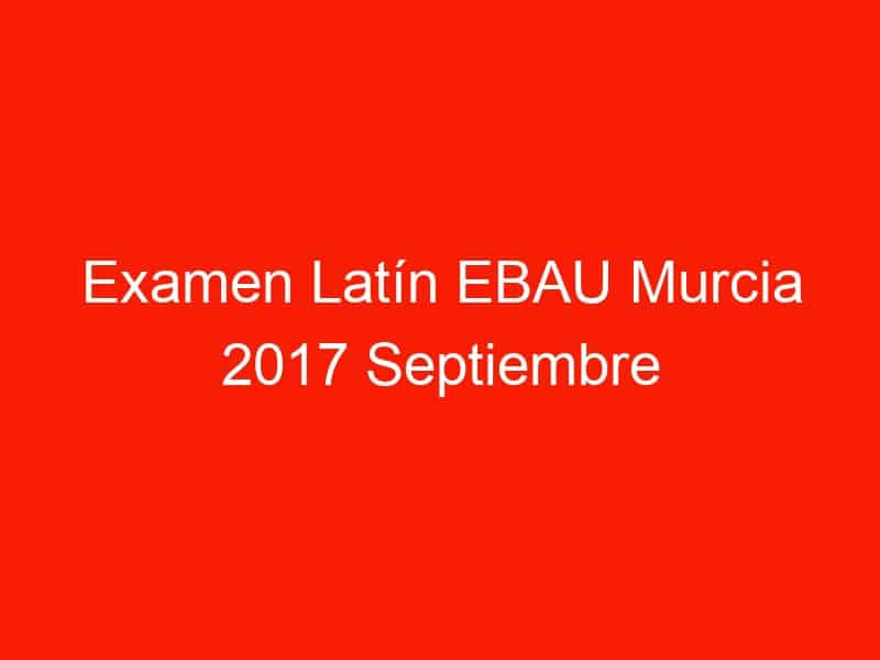 examen latin ebau murcia 2017 septiembre 4199