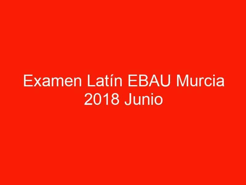 examen latin ebau murcia 2018 junio 4163
