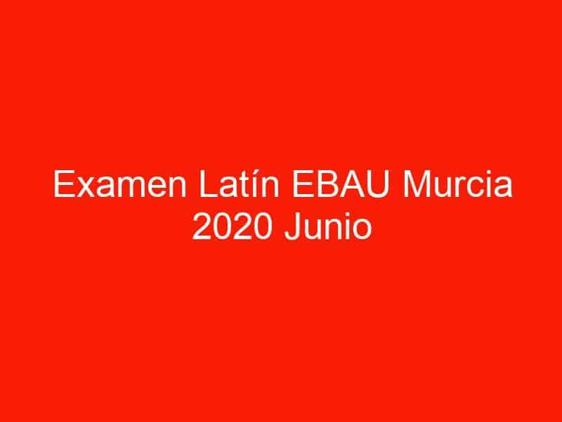 examen latin ebau murcia 2020 junio 4167