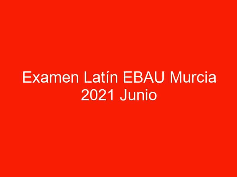 examen latin ebau murcia 2021 junio 4169