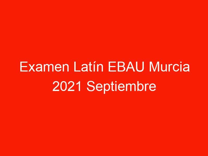 examen latin ebau murcia 2021 septiembre 4207