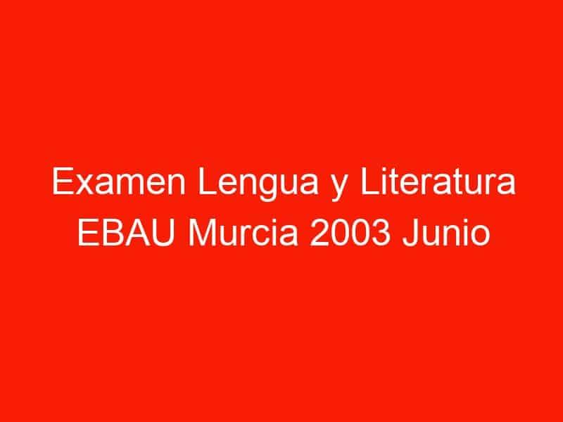 examen lengua y literatura ebau murcia 2003 junio 4285