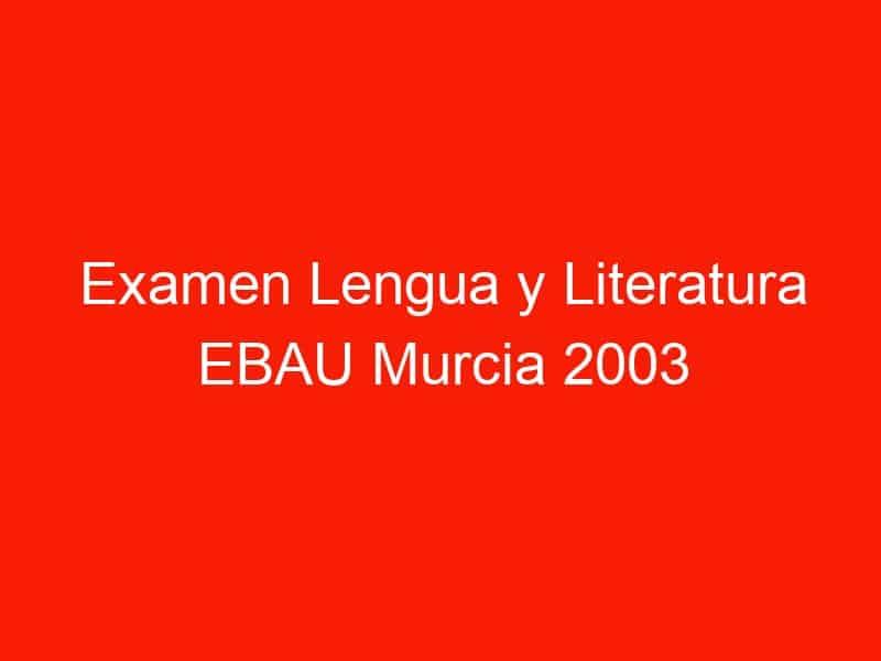 examen lengua y literatura ebau murcia 2003 septiembre 4323