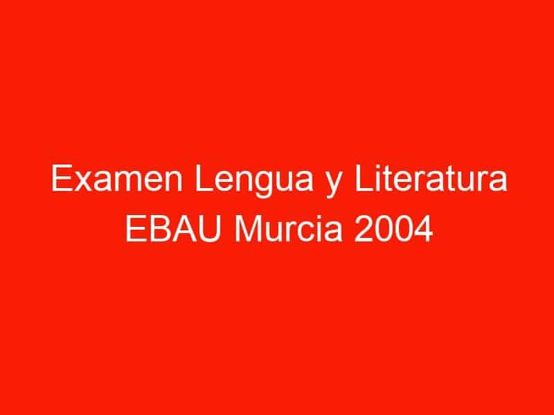 examen lengua y literatura ebau murcia 2004 septiembre 4325