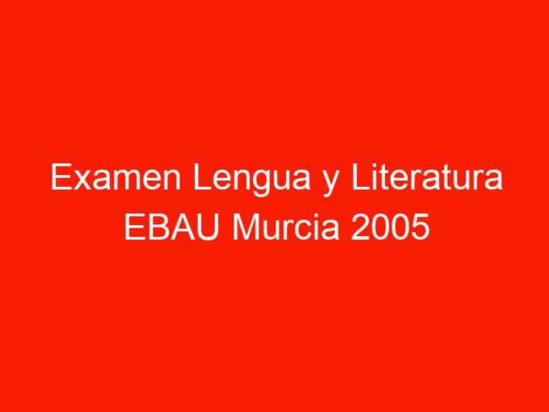 examen lengua y literatura ebau murcia 2005 septiembre 4327