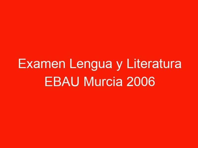 examen lengua y literatura ebau murcia 2006 septiembre 4329