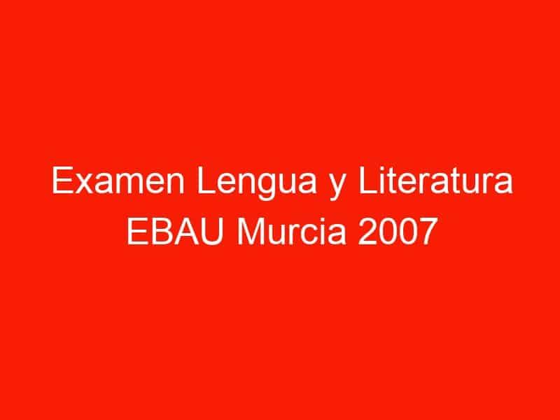 examen lengua y literatura ebau murcia 2007 septiembre 4331