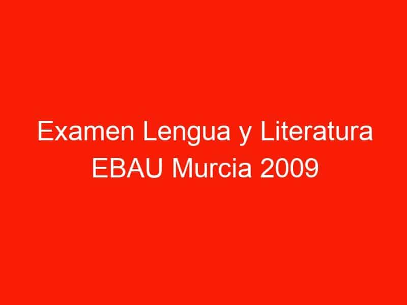 examen lengua y literatura ebau murcia 2009 septiembre 4335