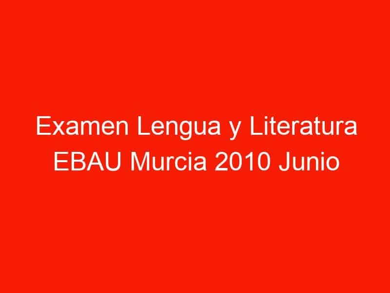 examen lengua y literatura ebau murcia 2010 junio 4299