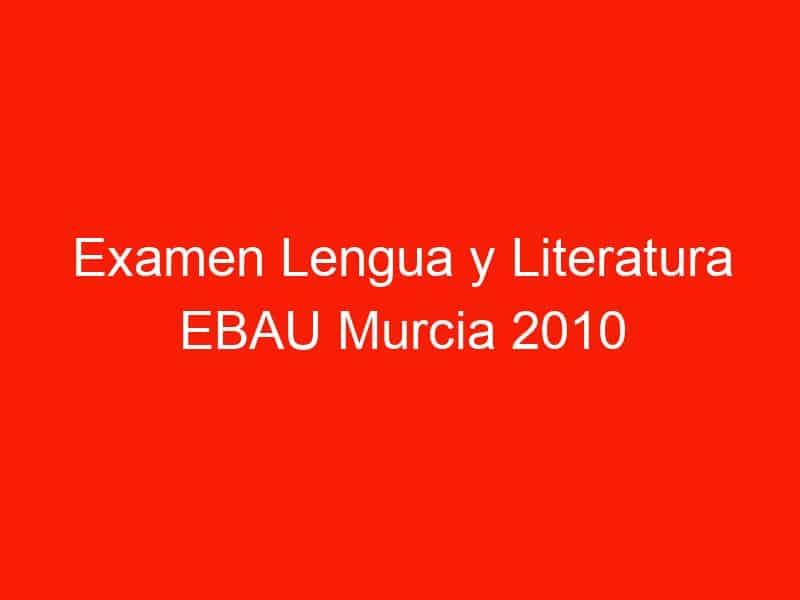examen lengua y literatura ebau murcia 2010 septiembre 4337