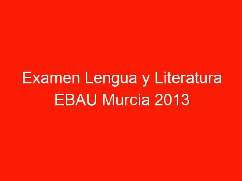 examen lengua y literatura ebau murcia 2013 septiembre 4343