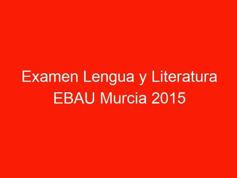 examen lengua y literatura ebau murcia 2015 septiembre 4347