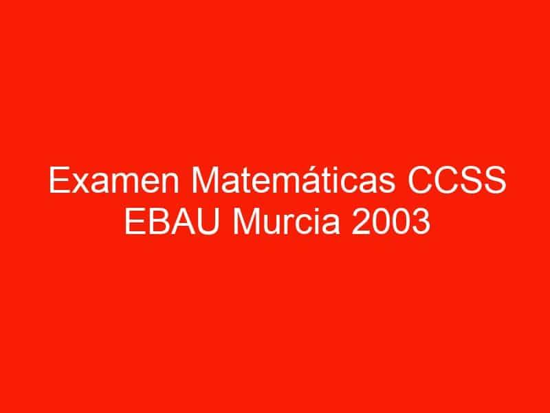 examen matematicas ccss ebau murcia 2003 septiembre 3639