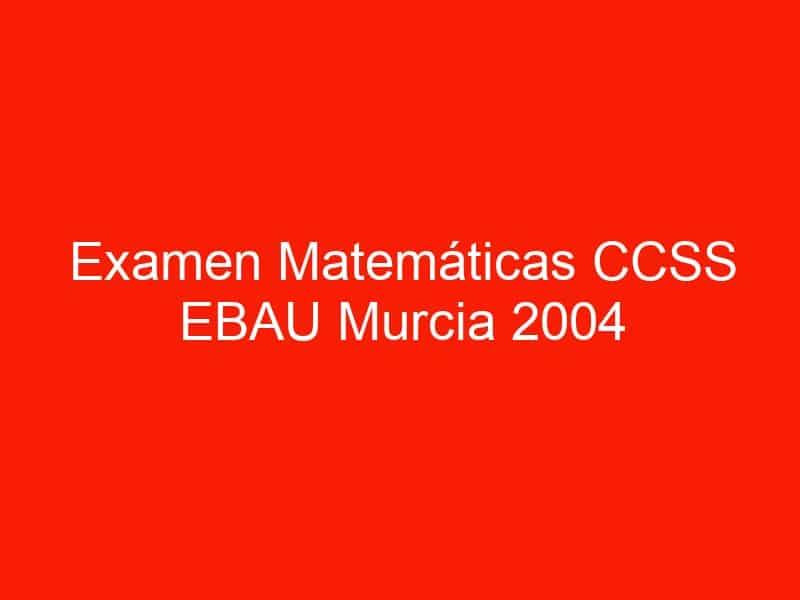 examen matematicas ccss ebau murcia 2004 septiembre 3641