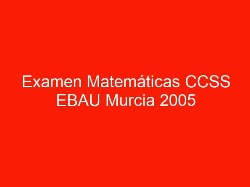 examen matematicas ccss ebau murcia 2005 septiembre 3643