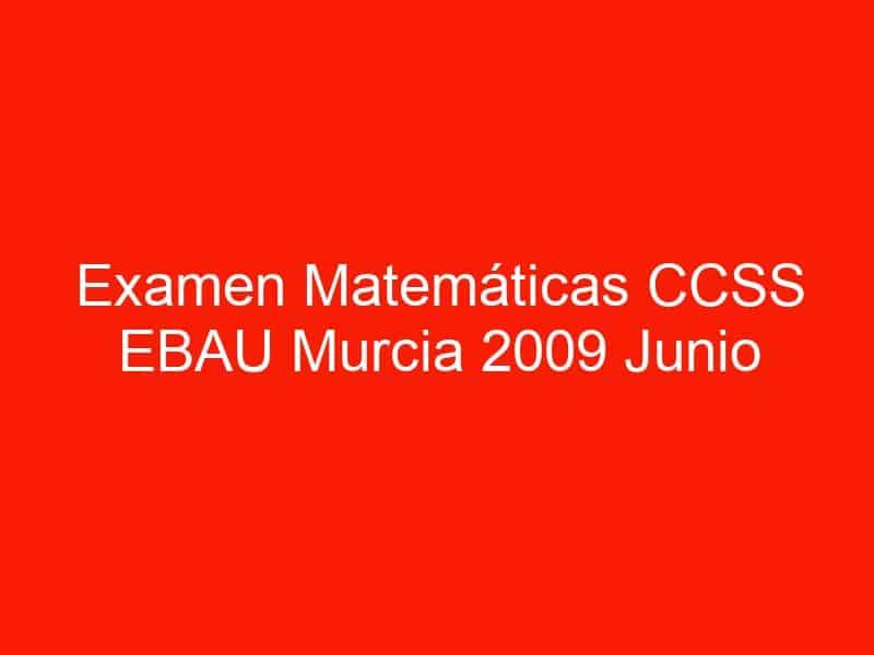 examen matematicas ccss ebau murcia 2009 junio 3613