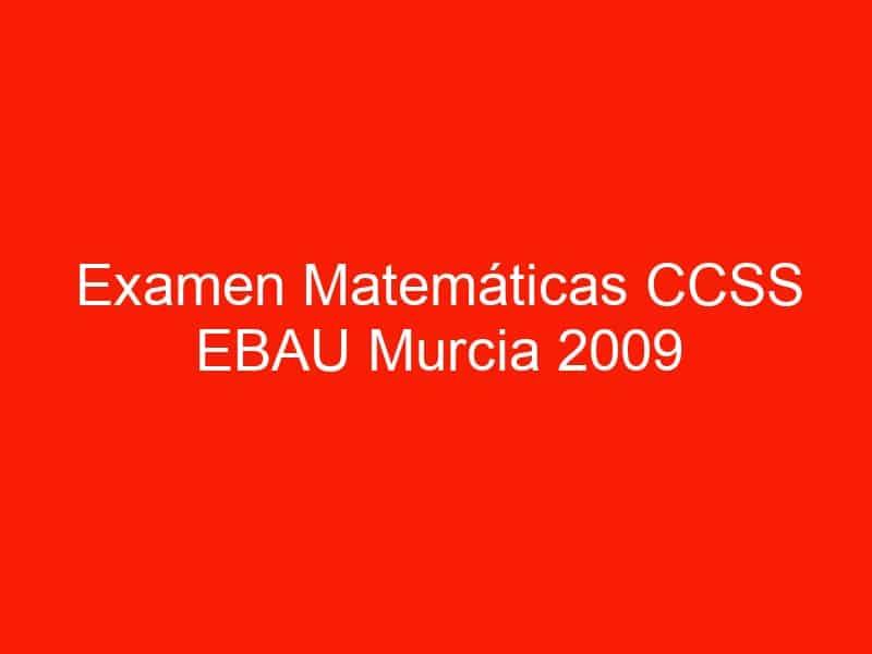 examen matematicas ccss ebau murcia 2009 septiembre 3651