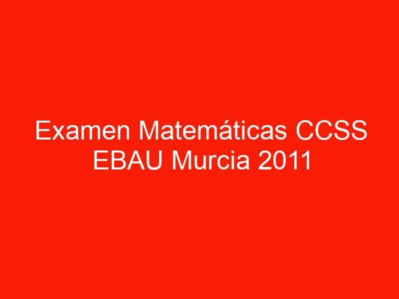 examen matematicas ccss ebau murcia 2011 septiembre 3655