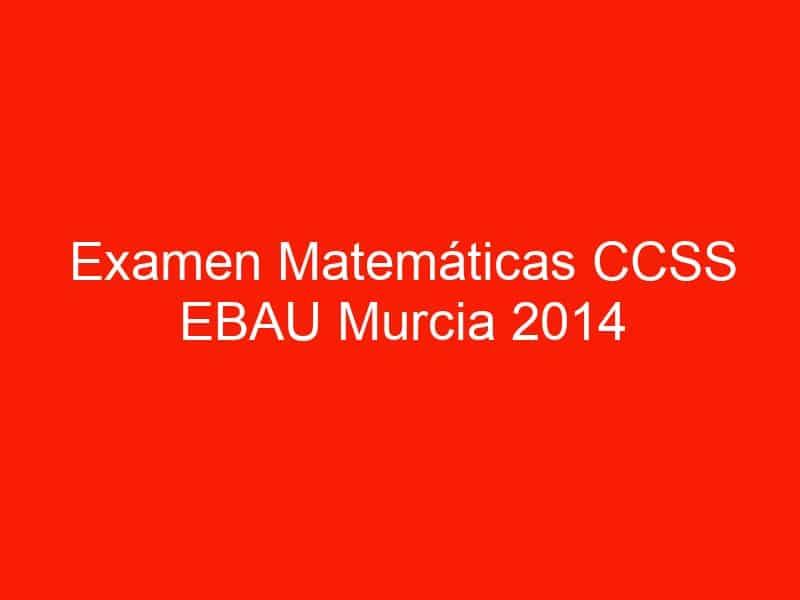 examen matematicas ccss ebau murcia 2014 septiembre 3661