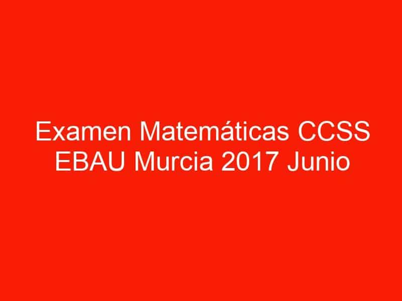 examen matematicas ccss ebau murcia 2017 junio 3629