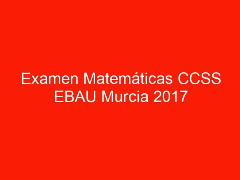 examen matematicas ccss ebau murcia 2017 septiembre 3667
