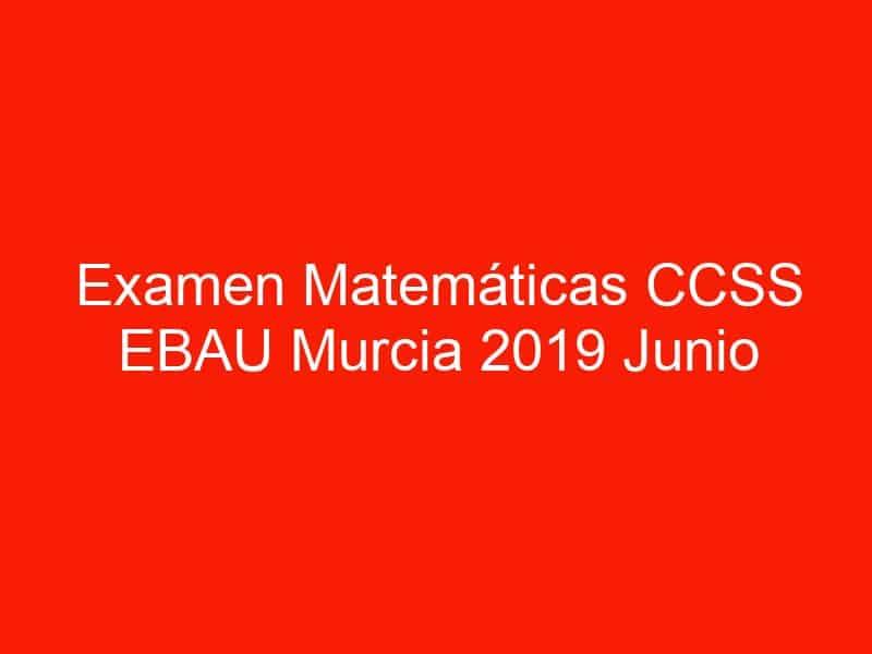 examen matematicas ccss ebau murcia 2019 junio 3633