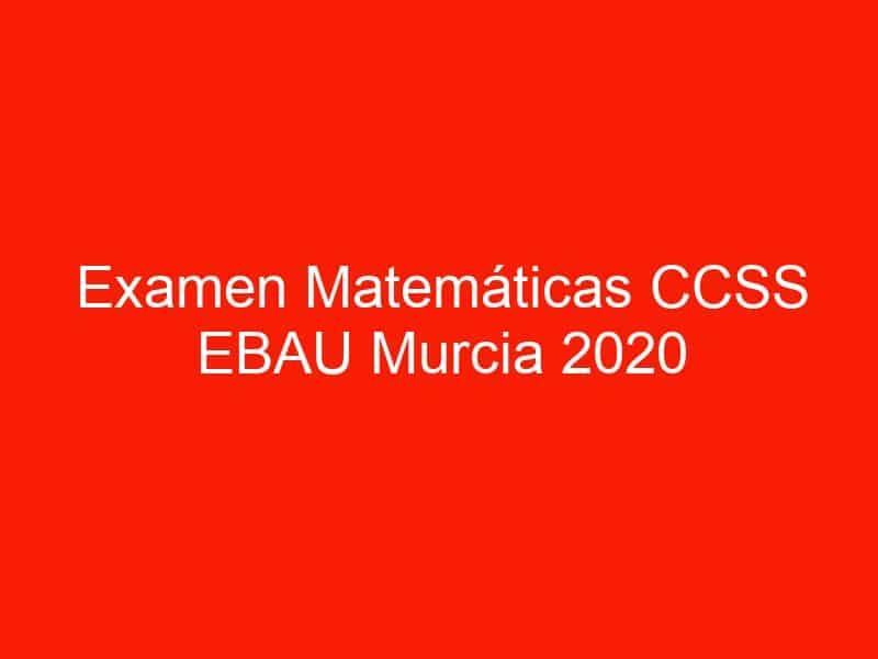 examen matematicas ccss ebau murcia 2020 septiembre 3673