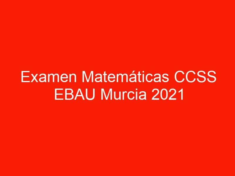 examen matematicas ccss ebau murcia 2021 septiembre 3675