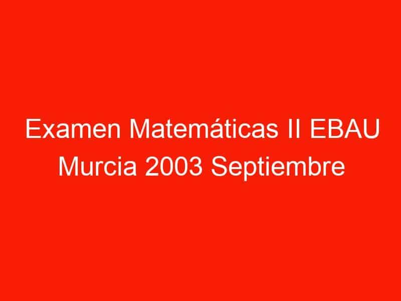 examen matematicas ii ebau murcia 2003 septiembre 3563