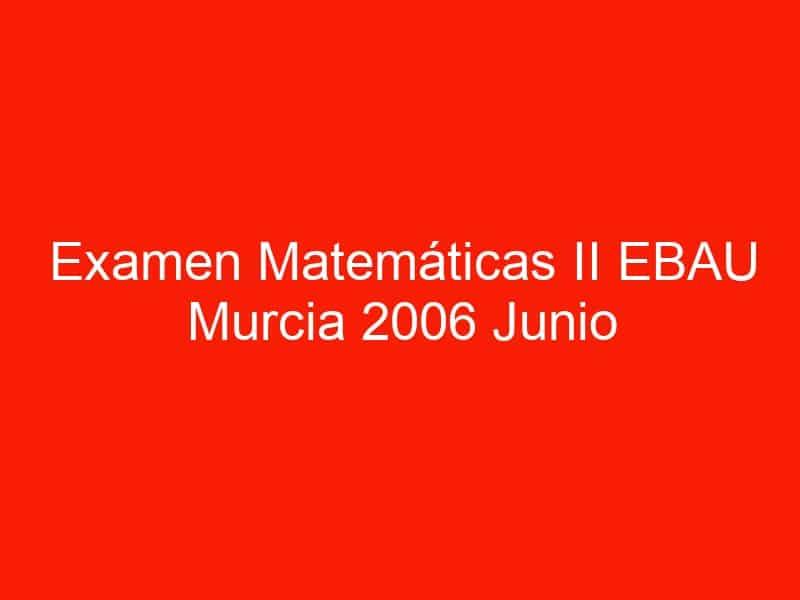 examen matematicas ii ebau murcia 2006 junio 3531