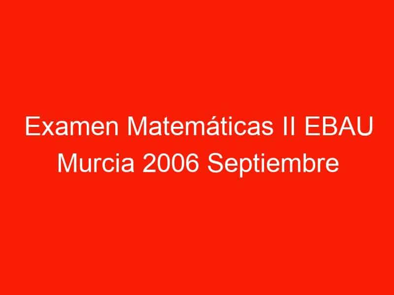 examen matematicas ii ebau murcia 2006 septiembre 3569