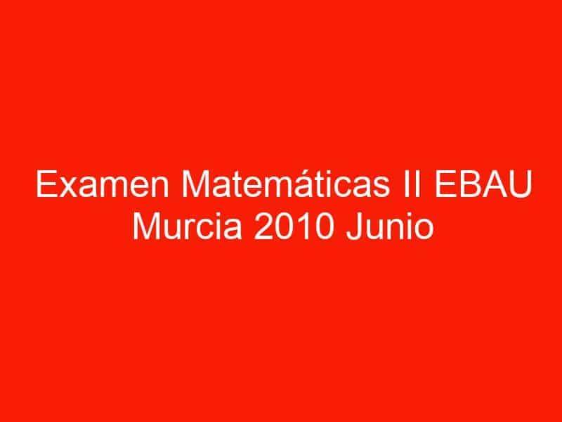examen matematicas ii ebau murcia 2010 junio 3539