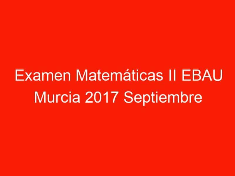 examen matematicas ii ebau murcia 2017 septiembre 3591