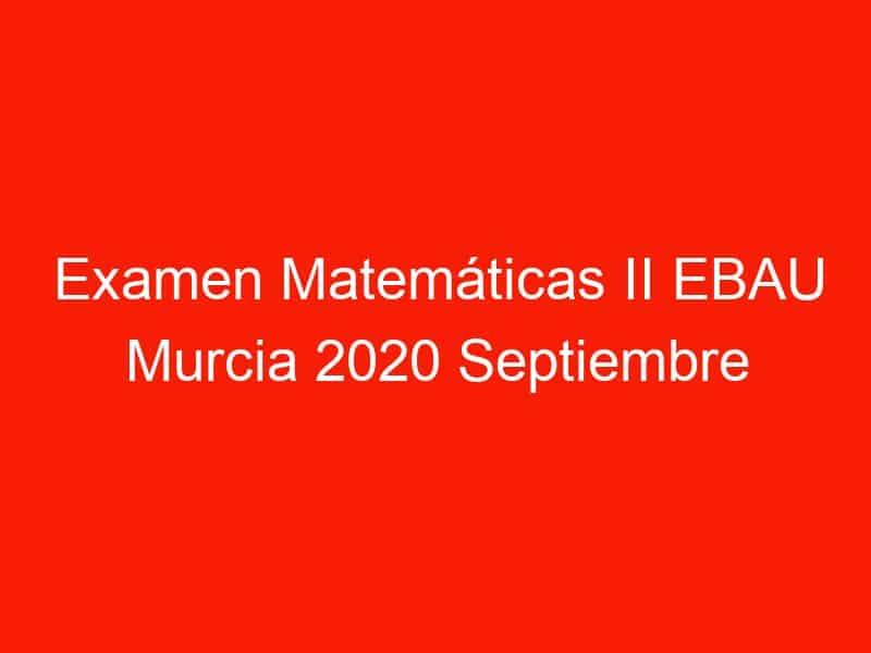 examen matematicas ii ebau murcia 2020 septiembre 3597