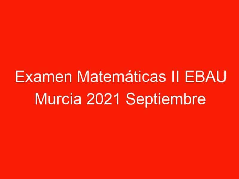examen matematicas ii ebau murcia 2021 septiembre 3599