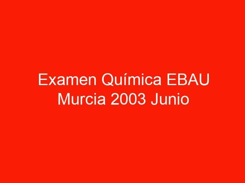 examen quimica ebau murcia 2003 junio 3753