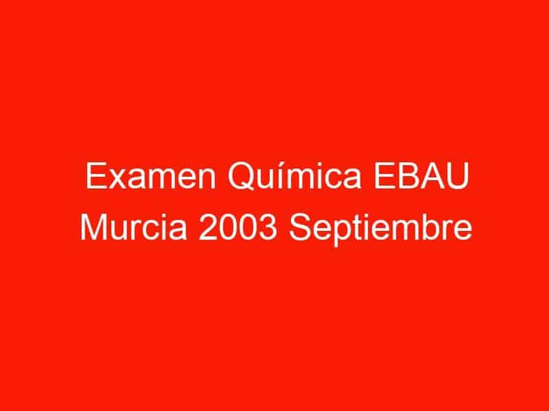 examen quimica ebau murcia 2003 septiembre 3791