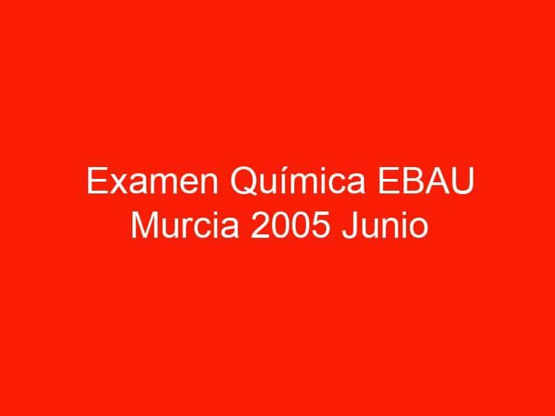 examen quimica ebau murcia 2005 junio 3757