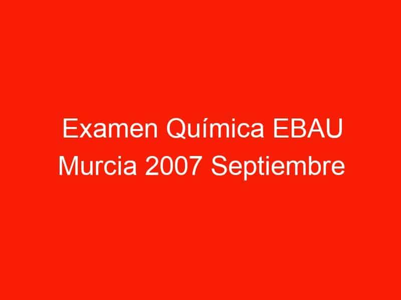 examen quimica ebau murcia 2007 septiembre 3799