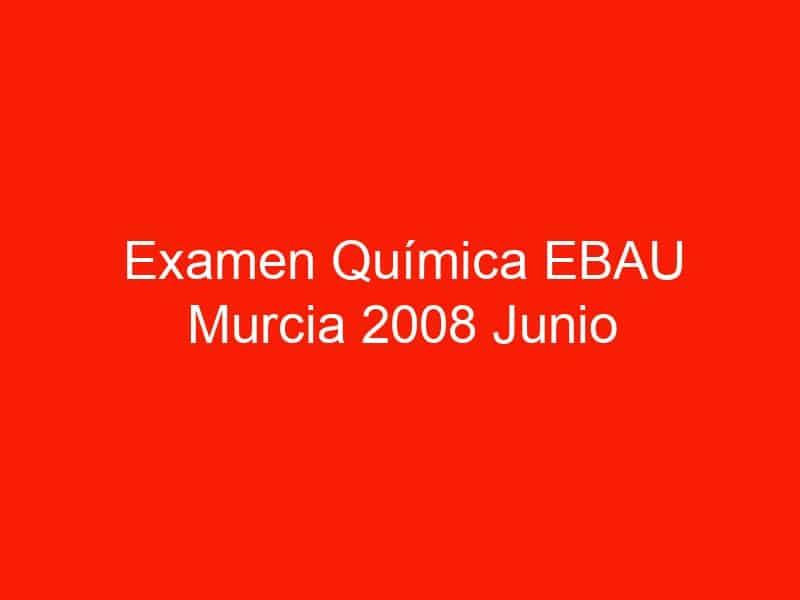 examen quimica ebau murcia 2008 junio 3763